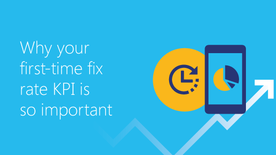 Why Your First-time Fix Rate Is So Important